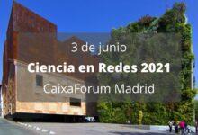 Photo of Ciencia en Redes 2021 se celebrará en Caixa Forum Madrid de forma presencial